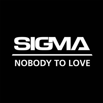 Nobody To Love - Sigma