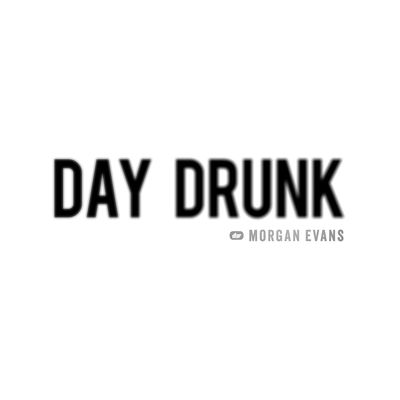 Day Drunk - Morgan Evans