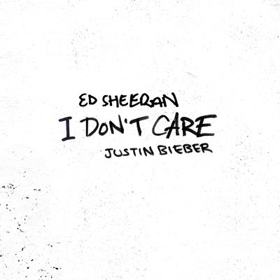I Don't Care - Ed Sheeran