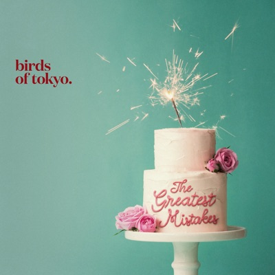 The Greatest Mistakes - Birds Of Tokyo