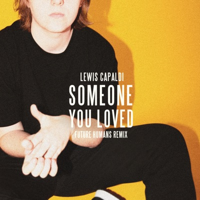 Someone You Loved (Future Humans Remix) - Lewis Capaldi