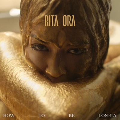How To Be Lonely - Rita Ora