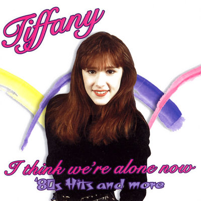 I Think We're Alone Now - Tiffany