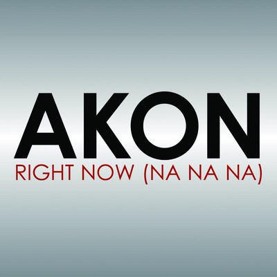 Right Now (Na Na Na) - Akon