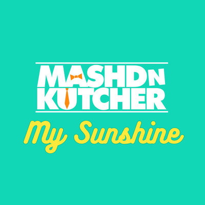 My Sunshine - Mashd N Kutcher