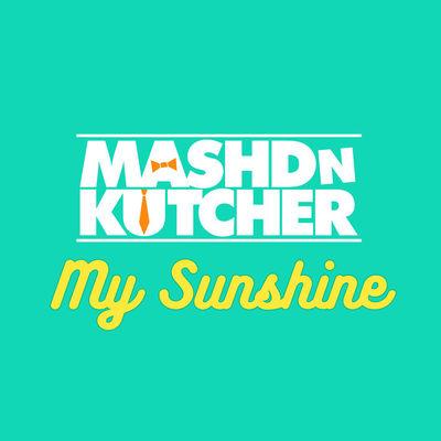 My Sunshine - Mashd N Kutcher