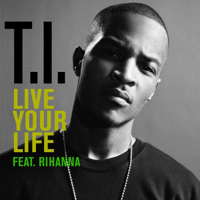 Live Your Life - T.I