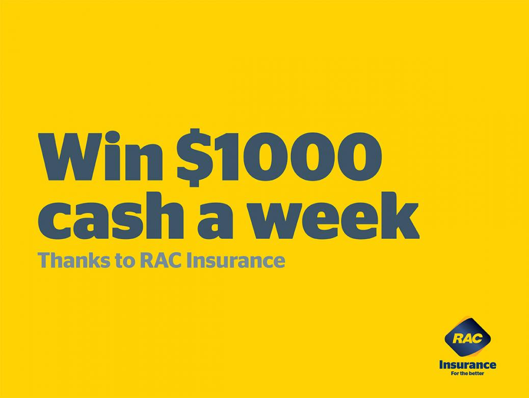 WIN $1000 a week - Thanks to RAC Insurance