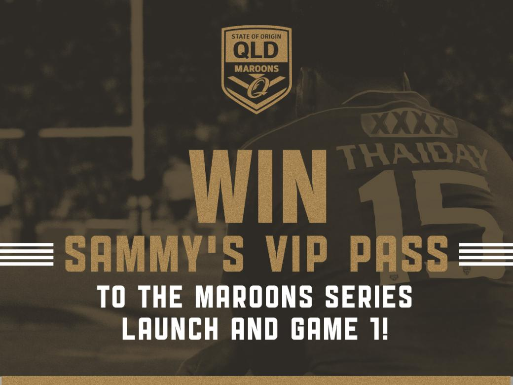 Win Sammy's VIP Pass To The Maroons Series Launch & Game 1!