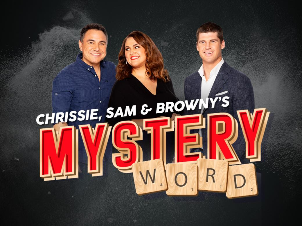 Guess Chrissie, Sam & Browny's Mystery Word to win $50,000!!