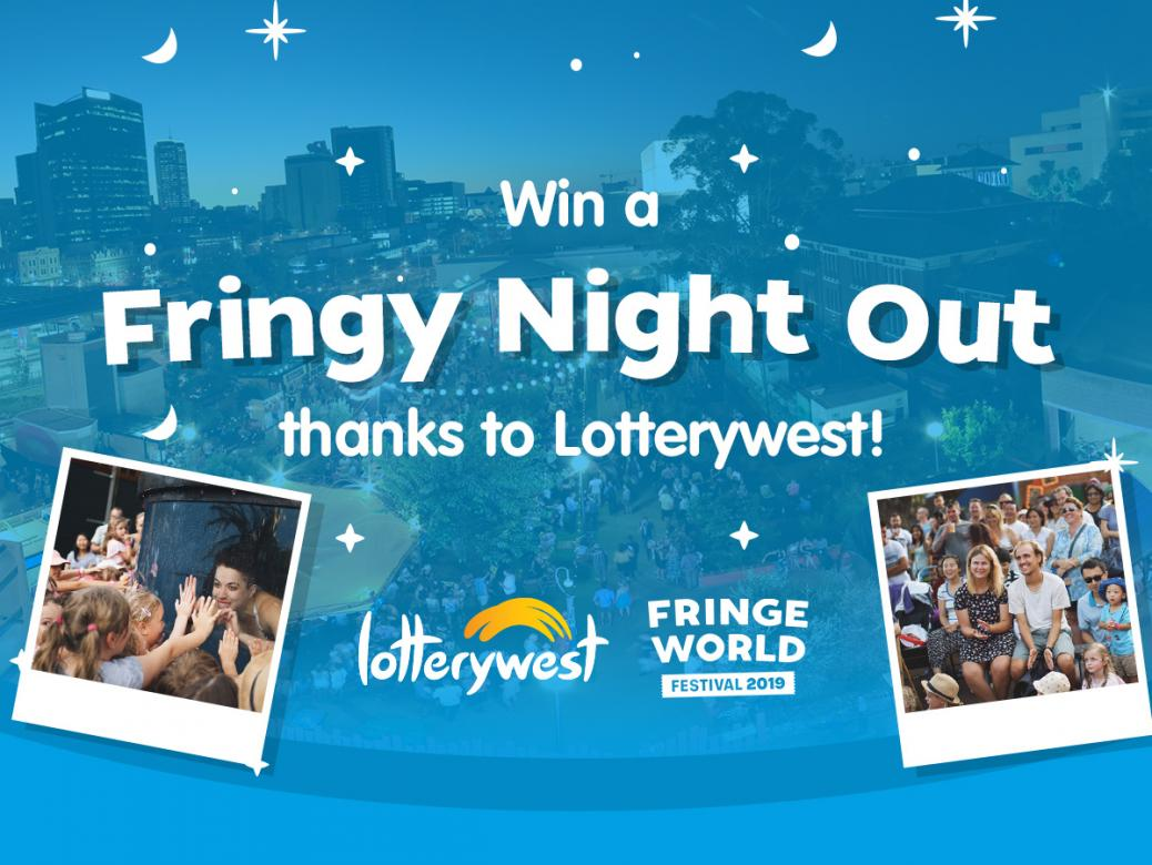 WIN a Fringy Night Out on Lotterywest!
