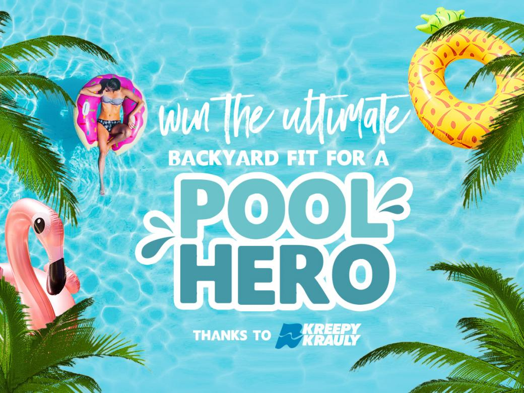 Win the ultimate backyard fit for a Pool Hero, thanks to Kreepy Krauly!