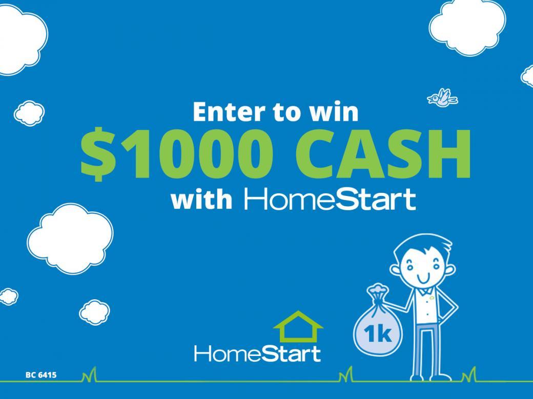 Win $1,000 cash with HomeStart