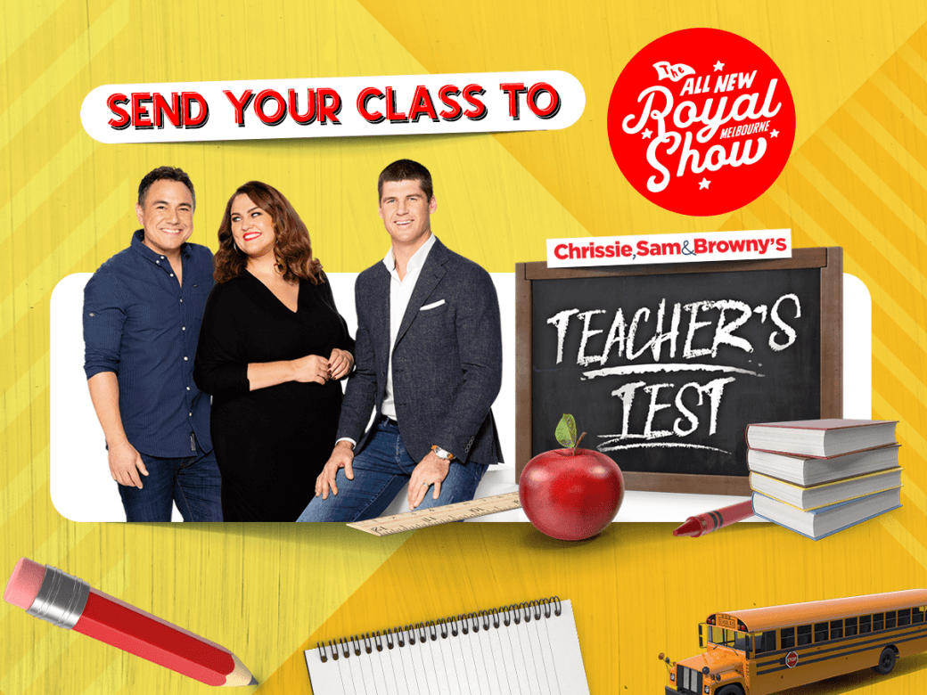 Send Your Class To The Royal Melbourne Show With Chrissie, Sam & Browny's Teacher's Test!